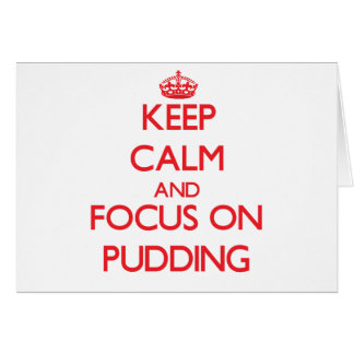 Keep Calm and focus on Pudding Cards