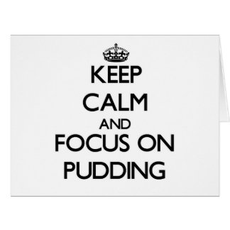 Keep Calm and focus on Pudding Greeting Cards