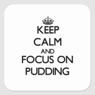 Keep Calm and focus on Pudding Square Sticker