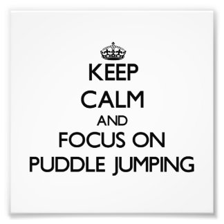 Keep Calm and focus on Puddle Jumping Art Photo