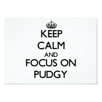 """Keep Calm and focus on Pudgy 5"""" X 7"""" Invitation Card"""