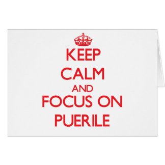 Keep Calm and focus on Puerile Greeting Card