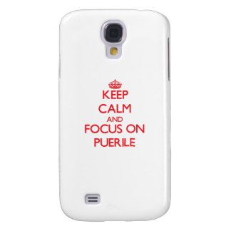 Keep Calm and focus on Puerile Galaxy S4 Case
