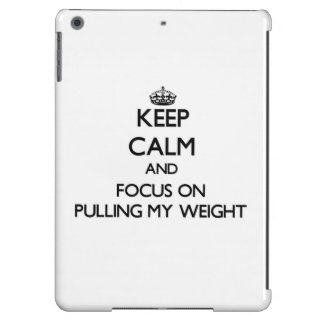 Keep Calm and focus on Pulling My Weight Cover For iPad Air