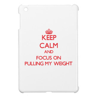 Keep Calm and focus on Pulling My Weight Case For The iPad Mini