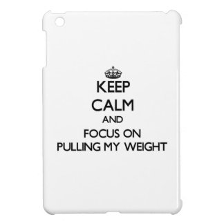 Keep Calm and focus on Pulling My Weight Cover For The iPad Mini