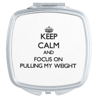 Keep Calm and focus on Pulling My Weight Mirror For Makeup