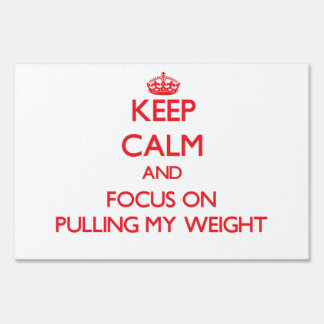 Keep Calm and focus on Pulling My Weight Lawn Sign