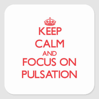 Keep Calm and focus on Pulsation Square Sticker