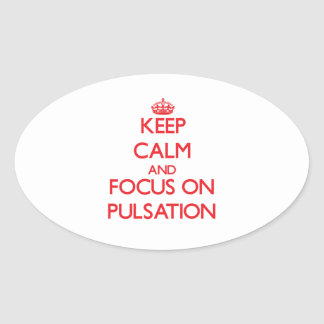 Keep Calm and focus on Pulsation Oval Sticker