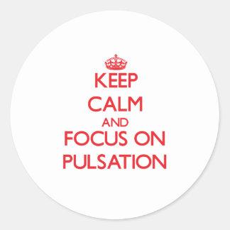 Keep Calm and focus on Pulsation Round Sticker