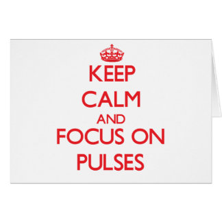 Keep Calm and focus on Pulses Greeting Card