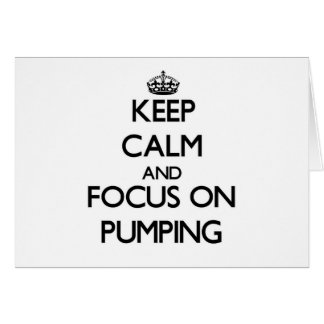 Keep Calm and focus on Pumping Greeting Card