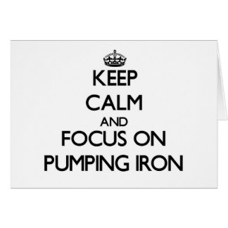 Keep Calm and focus on Pumping Iron Cards