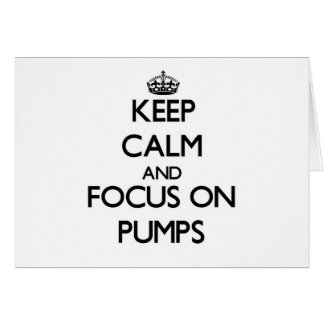 Keep Calm and focus on Pumps Card
