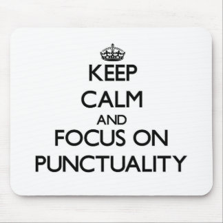 Keep Calm and focus on Punctuality Mouse Pad
