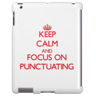 Keep Calm and focus on Punctuating