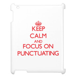 Keep Calm and focus on Punctuating Case For The iPad