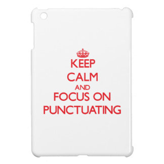 Keep Calm and focus on Punctuating Cover For The iPad Mini