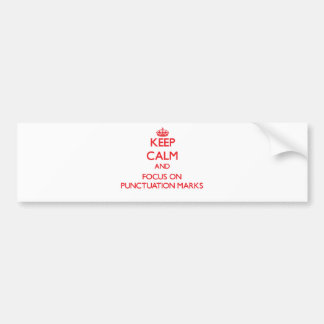 Keep Calm and focus on Punctuation Marks Bumper Sticker