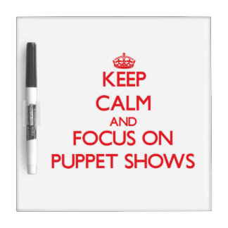Keep Calm and focus on Puppet Shows Dry Erase Boards