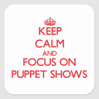 Keep Calm and focus on Puppet Shows Square Sticker