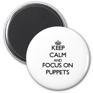 Keep Calm and focus on Puppets 2 Inch Round Magnet