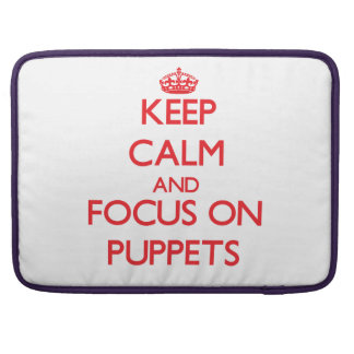 Keep Calm and focus on Puppets Sleeves For MacBooks