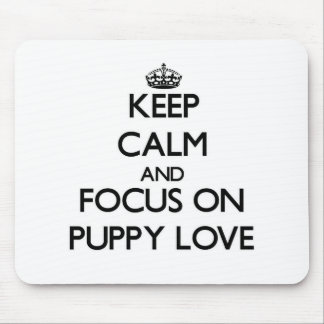 Keep Calm and focus on Puppy Love Mouse Pad