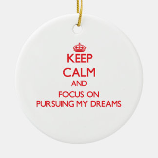 Keep Calm and focus on Pursuing My Dreams Double-Sided Ceramic Round Christmas Ornament