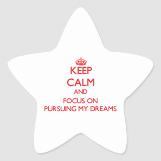 Keep Calm and focus on Pursuing My Dreams Star Sticker