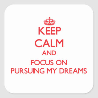 Keep Calm and focus on Pursuing My Dreams Stickers