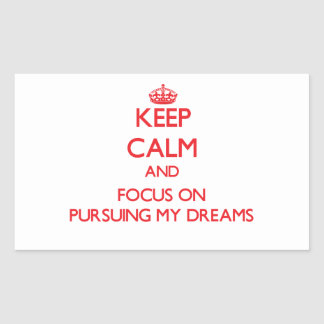 Keep Calm and focus on Pursuing My Dreams Rectangle Sticker