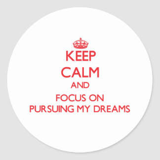 Keep Calm and focus on Pursuing My Dreams Round Stickers