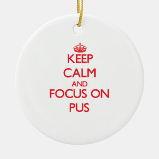 Keep Calm and focus on Pus Double-Sided Ceramic Round Christmas Ornament
