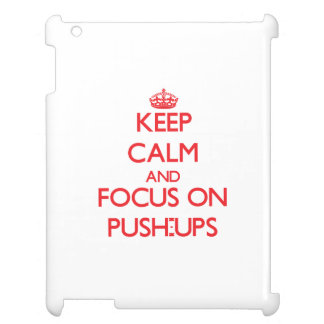 Keep Calm and focus on Push-Ups Cover For The iPad