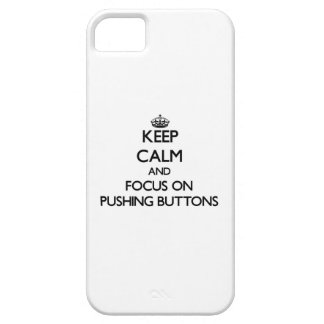 Keep Calm and focus on Pushing Buttons iPhone 5 Cover