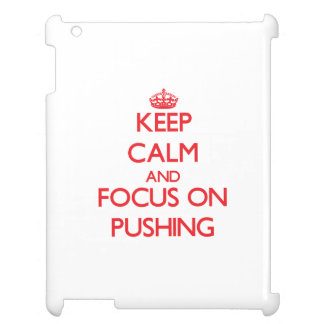 Keep Calm and focus on Pushing Case For The iPad