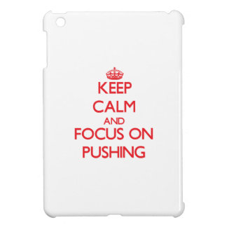 Keep Calm and focus on Pushing Case For The iPad Mini