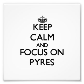 Keep Calm and focus on Pyres Photographic Print