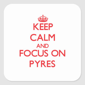 Keep Calm and focus on Pyres Square Sticker