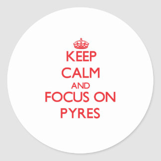 Keep Calm and focus on Pyres Classic Round Sticker