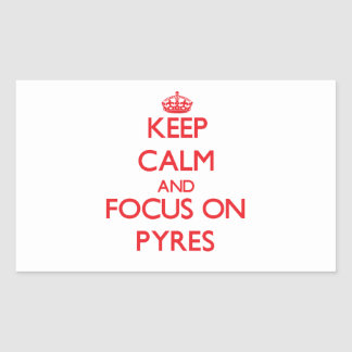Keep Calm and focus on Pyres Rectangular Sticker