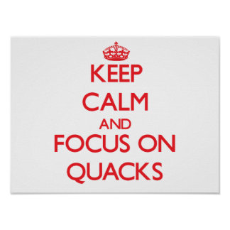 Keep Calm and focus on Quacks Poster