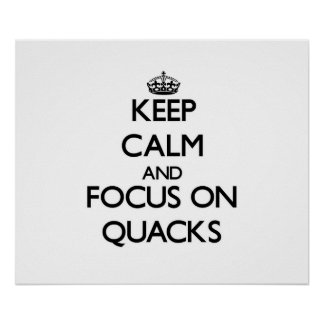 Keep Calm and focus on Quacks Posters