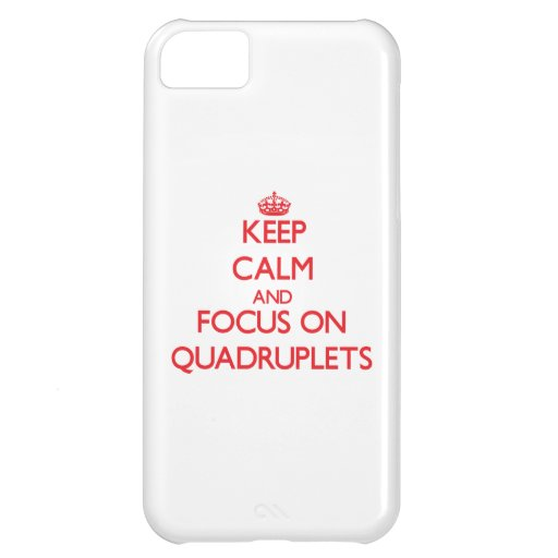 Keep Calm and focus on Quadruplets iPhone 5C Cover