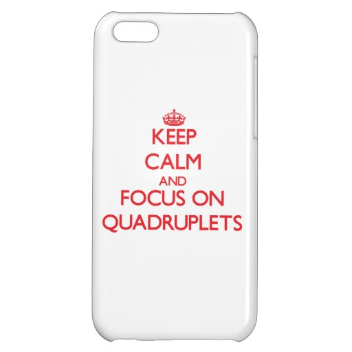 Keep Calm and focus on Quadruplets iPhone 5C Covers