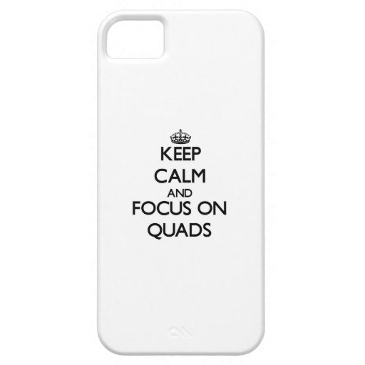 Keep Calm and focus on Quads iPhone 5/5S Case