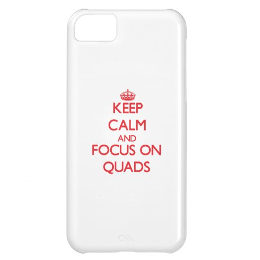 Keep Calm and focus on Quads Case For iPhone 5C