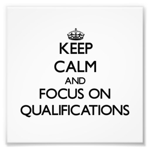 Keep Calm and focus on Qualifications Photo Print